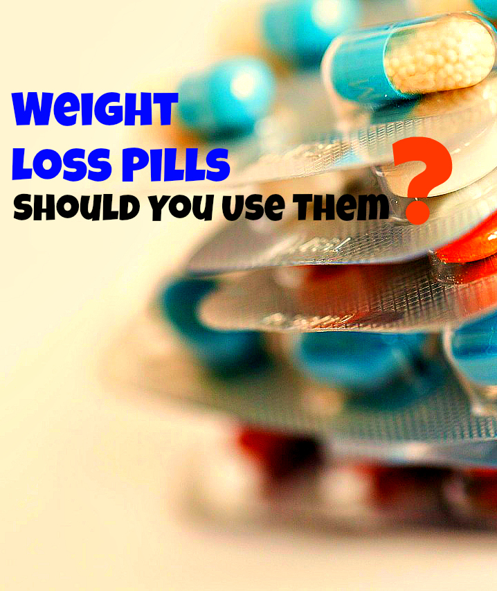 should you use weight loss pills