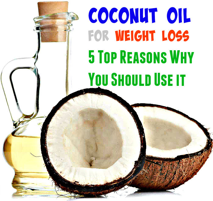 Coconut Oil for Weight Loss: 5 Top Reasons Why You Should Use it