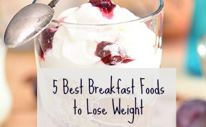 5 foods for breakfast to lose weight 1