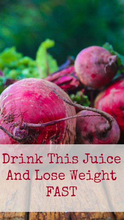 Drink beet root juice and lose weight fast